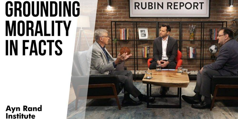 Harry Binswanger and Gregory Salmieri on the Rubin Report - Grounding morality in facts