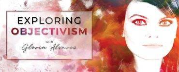 Exploring Objectivism with Gloria Alvarez