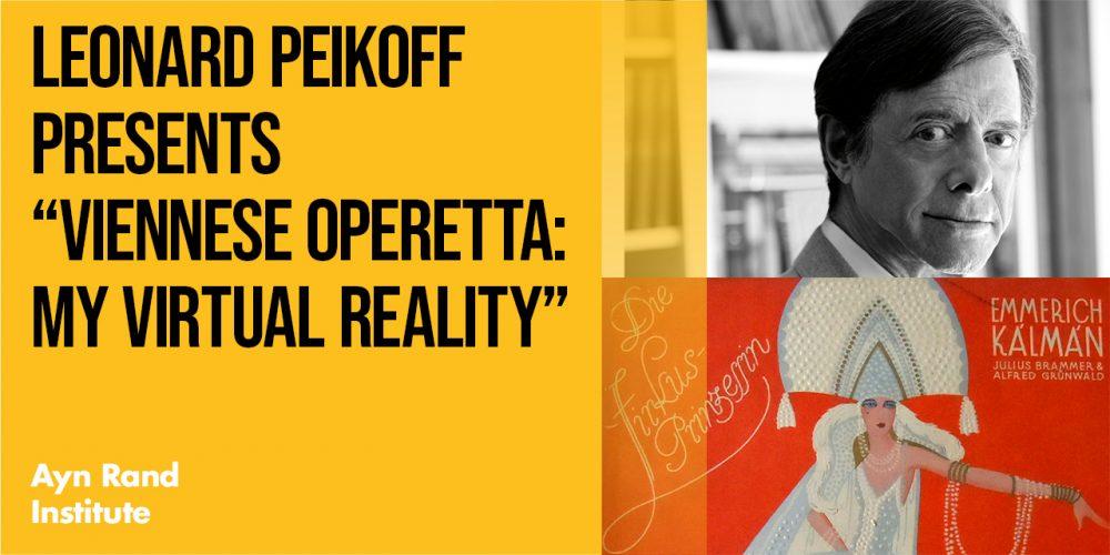 Leonard Peikoff Viennese Operetta My Virtual Reality